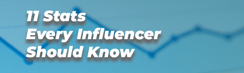 11 Stats Every Influencer Should Know